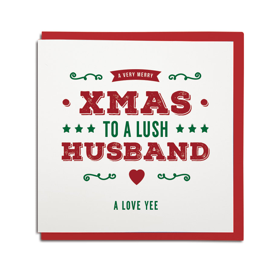 geordie christmas card for a husband. In a Newcastle Geordie accent card reads: A very merry xmas to a lush husband. A love yee