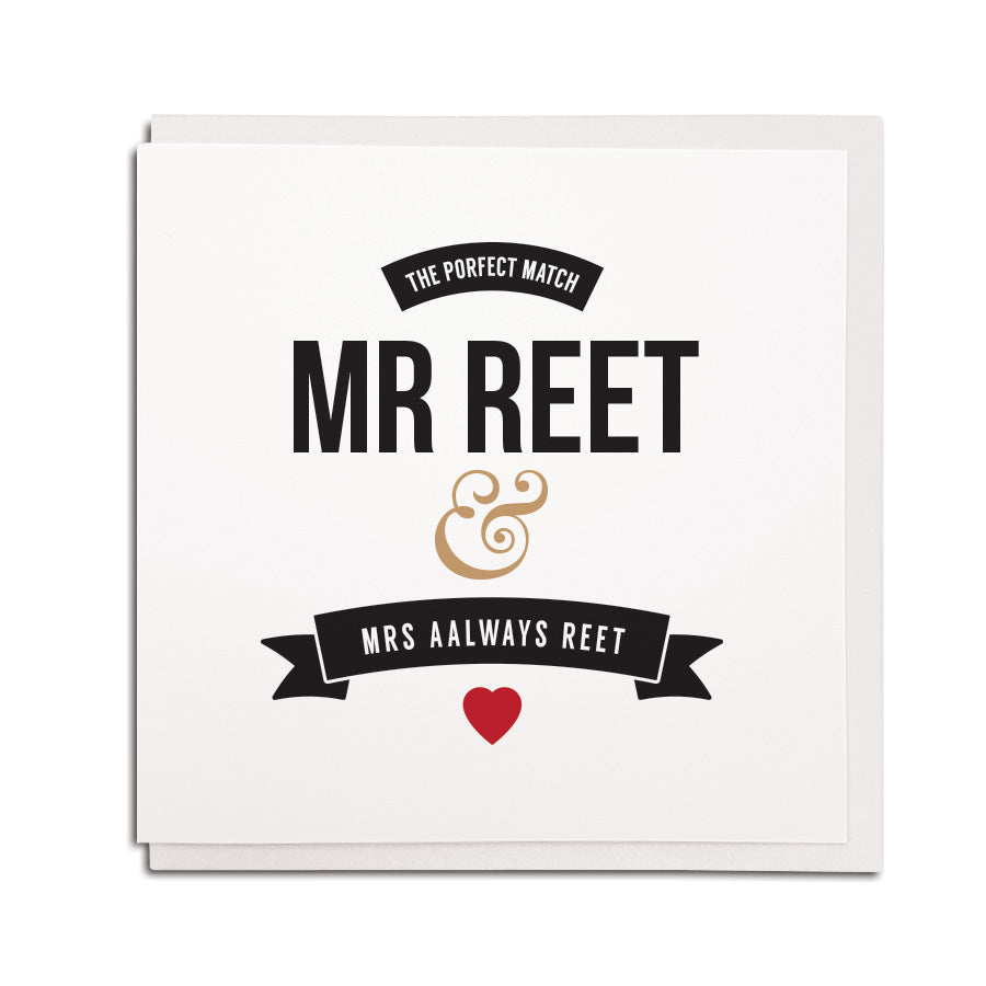newcastle & geordie accent themed unique wedding/engagement couple greeting card designed & made in the north east by Geordie Gifts. Card reads: the porfect (perfect) match mr reet & mrs aalways reet