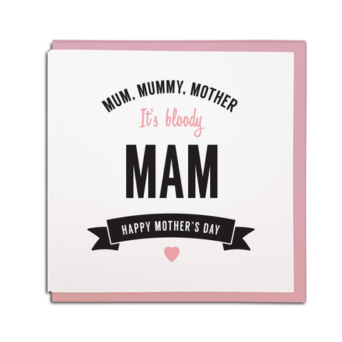 mum, mummy, mother. It's bloody MAM. Happy mother's day. funny newcastle & geordie dialect card