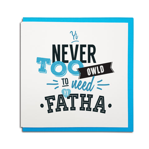 yi (you're) never too owld (old) to need yi Fatha (Father) Geordie father's day card
