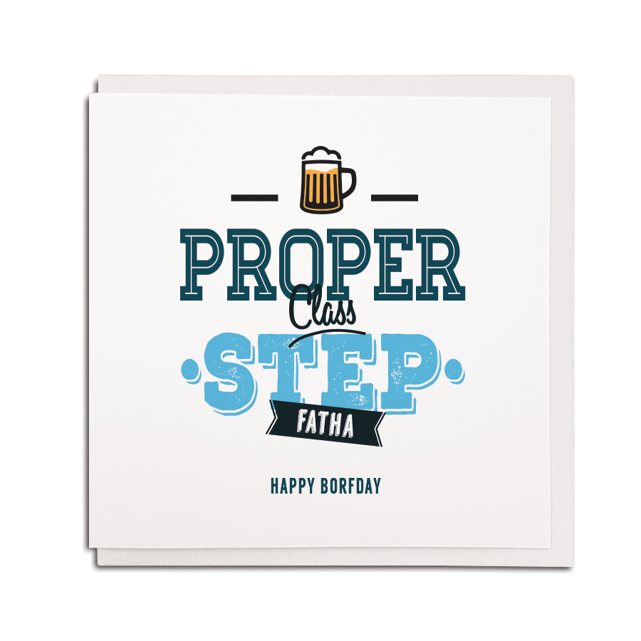 newcastle & geordie accent themed unique birthday greeting card designed & made in the north east by Geordie Gifts. Card reads: proper class step fatha. Happy borfday. Card for step dad and step father