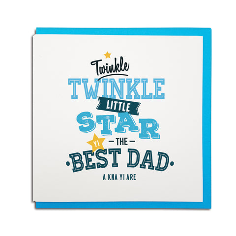 Twinkle twinkle little star yi the best Dad a kna yi are. Fathers day card from the bairn (baby) geordie cards