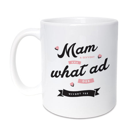 Mam a divvent kna what ad dee wivoot yee geordie gifts mothers day mug gift