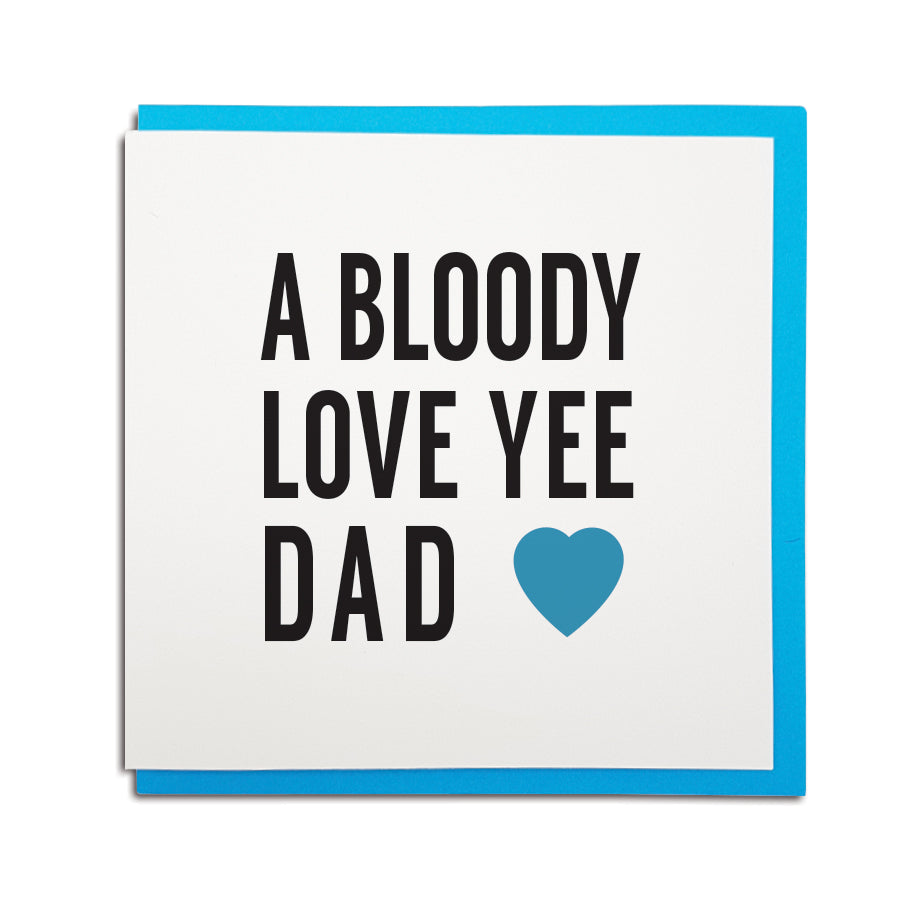 Geordie card for father's day which reads (in a Newcastle accent) a bloody love yee Dad. Newcastle cards shop