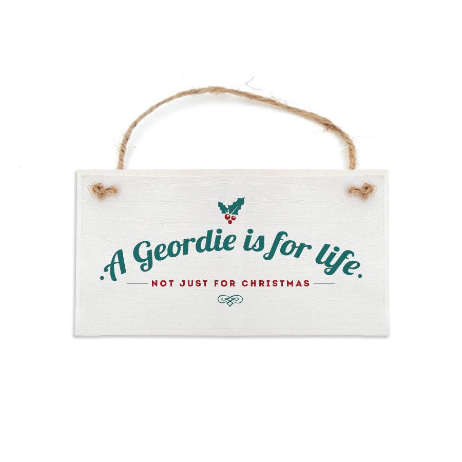 a Geordie is for life not just for Christmas newcastle Geordie plaque hanging sign decoration