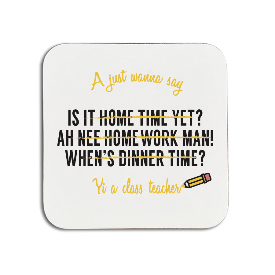 A just wanna say is it home time yet? Ah nee homework manm when's dinner time? Yi a class teacher funny geordie coasters