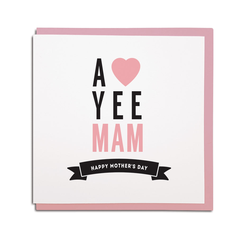 a love yee Mam geordie mothers day card. northeast newcastle cards shop