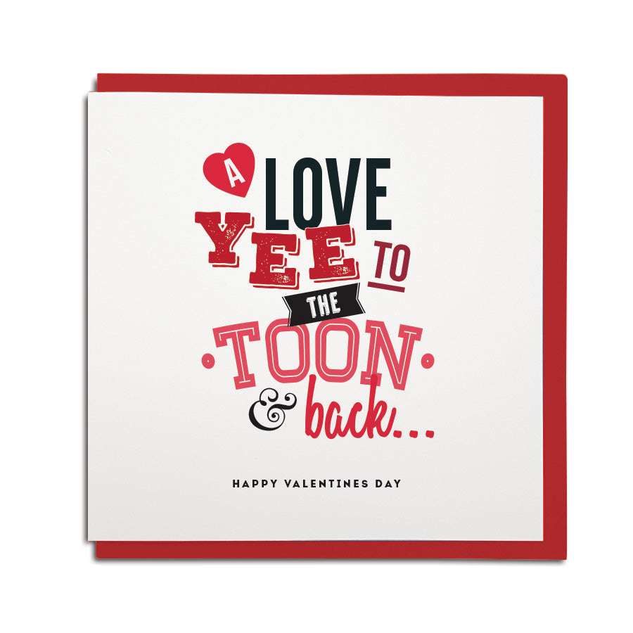 funny geordie dialect Valentine's Day greeting card designed & made in Newcastle, North East by Geordie Gifts. Card reads: A love yee to the Toon and back. Red & black colours are used.