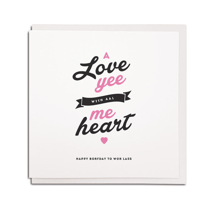 geordie birthday cards for girlfriend. A love yee with aal me heart wor lass. Northeast newcastle cards shop