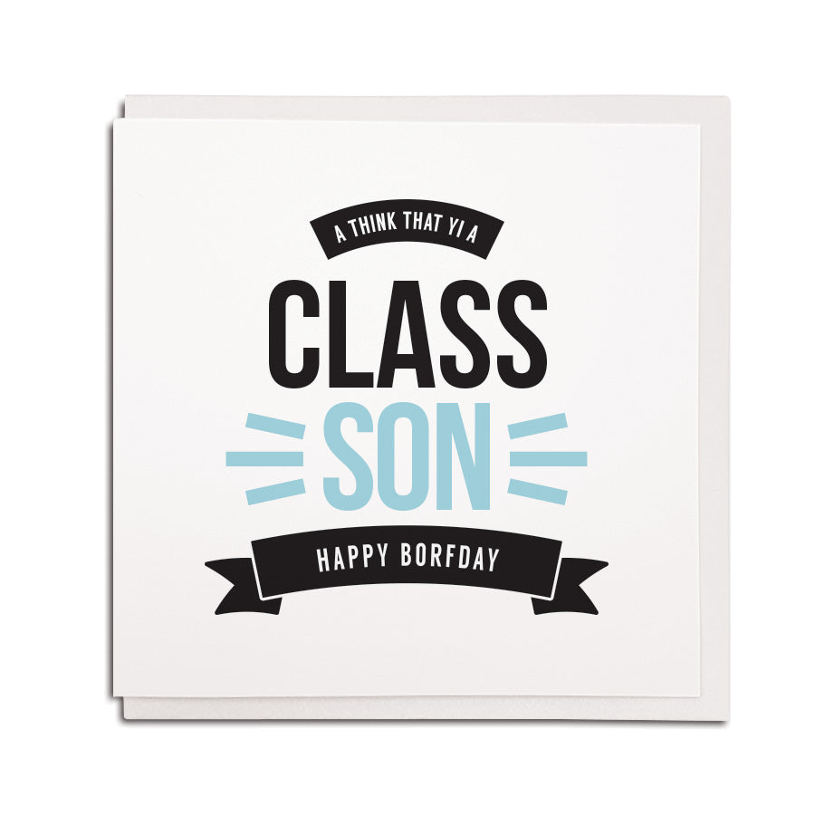 newcastle & geordie accent themed unique BIRTHDAY greeting card  FOR a son designed & made in the north east by Geordie Gifts. Card reads: a think that yi a class son happy borfday
