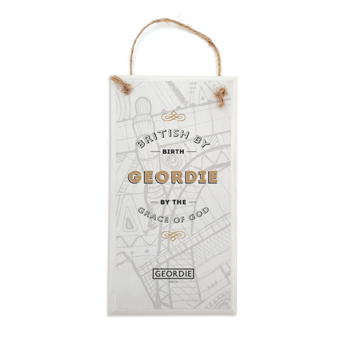 british by birth, geordie by the grace of god newcastle plaque gifts