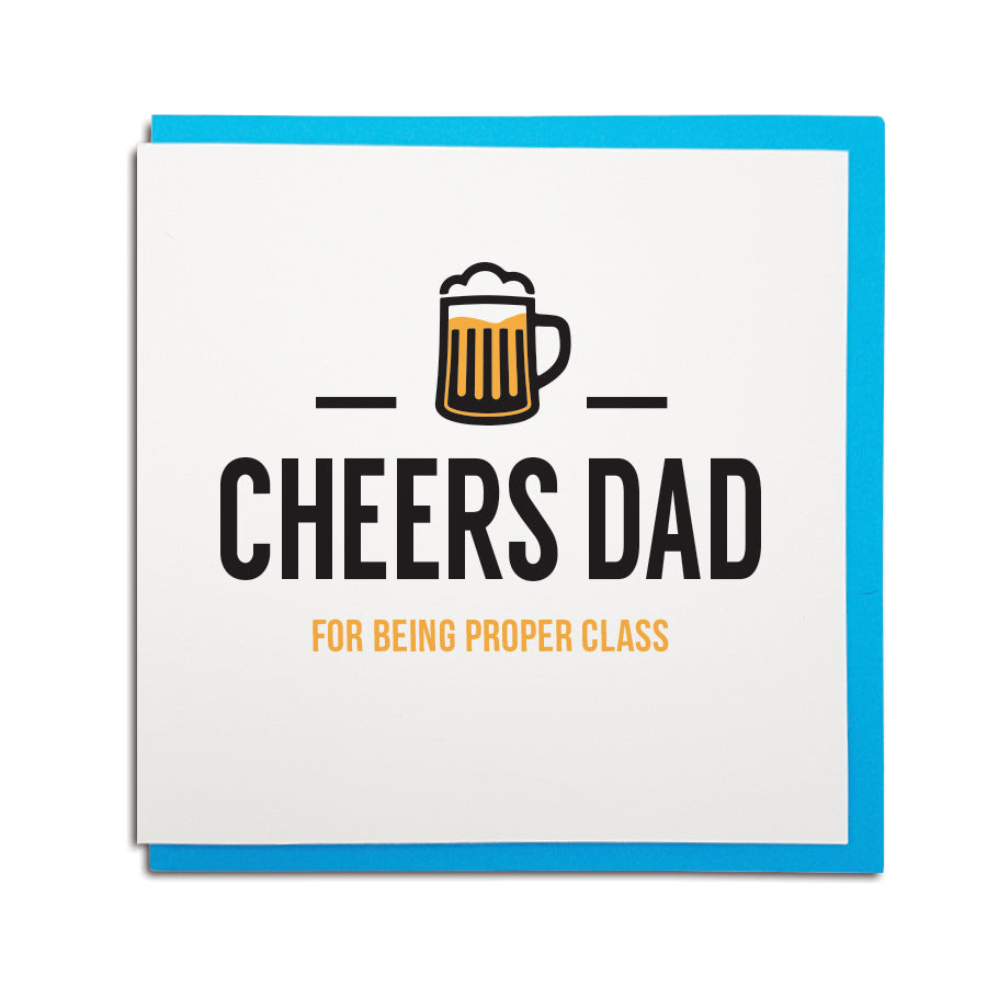 geordie card for father's day which reads (in a Newcastle accent) Cheers Dad for being proper class. Illustration of a pint of beer