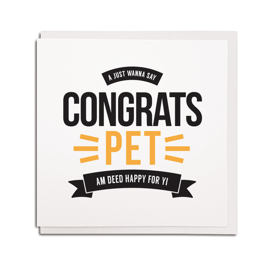 newcastle & geordie accent themed unique greeting card designed & made in the north east by Geordie Gifts. Card reads: A just wanna say congrats pet am deed happy for yi. perfect congratulations card
