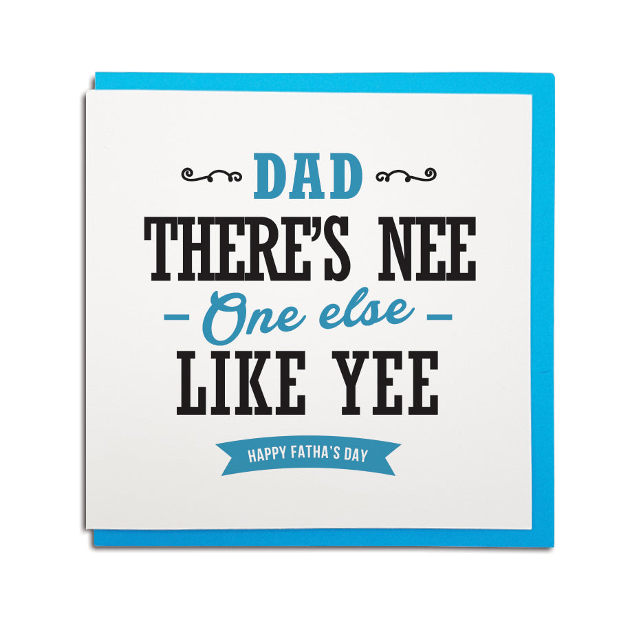 Geordie card for father's day which reads (in a newcastle accent) Dad there's nee one else like yee - Happy Fatha's day