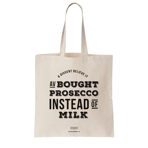 Geordie tote bag for life. Funny Newcastle present. A divvent believe it av bought prosecco instead of milk.