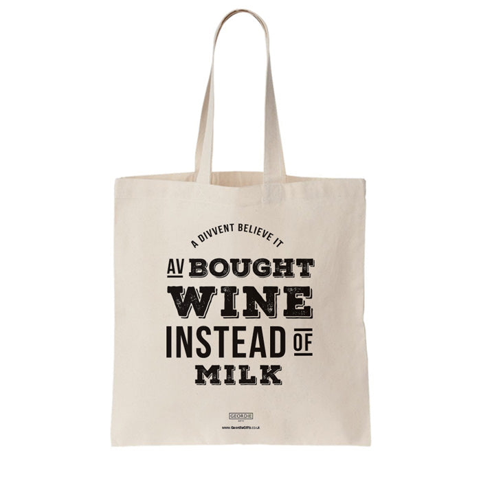 Funny Geordie tote bag for life. A divvent believe it av bought wine instead of milk