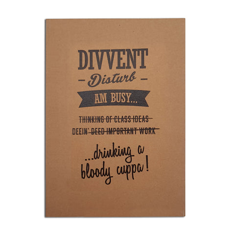 Divvent disturb am busy... Thinking of class ideas, deein' deed important work... drinking a bloody cuppa! funny geordie notebooks newcastle northeast gifts and card shop