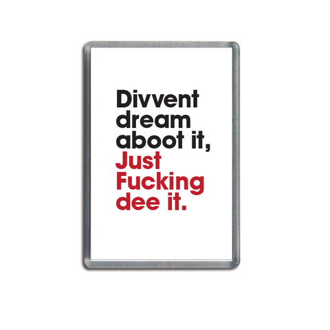 divvent dream aboot it, just fucking dee it. geordie gifts magnet souvenir