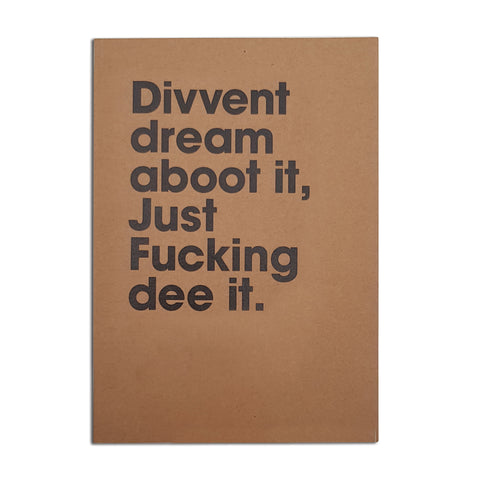 Divvent dream aboot it just fucking dee it funny geordie notebook notepad. Newcastle gift shop grainger market