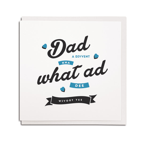 Cards for geordie Dad. A divvent kna what ad dee wivoot yee. Fathers day newcastle gifts
