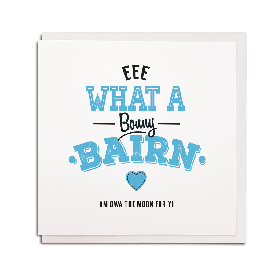 funny geordie dialect greeting card designed & made in Newcastle, North East by Geordie Gifts. Card reads: Eee what a bonny bairn am owa the moon for yis. Blue & black colours are used.