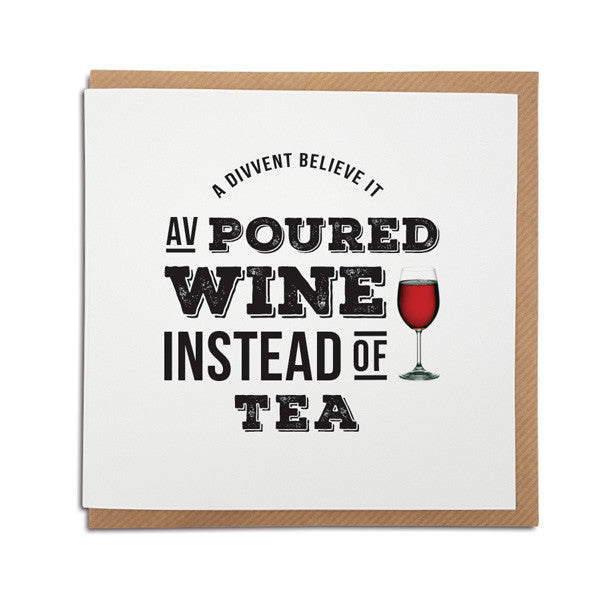 poured wine instead of tea geordie gifts cards