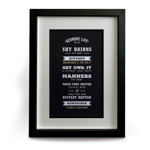 newcastle framed print. Geordie Life Rules - Shy bairns get nowt, divvent dream aboot it, just dee it, get own it & divvent look back, Manners cost nowt, Those that matter divvent mind & those that mind divvent matter, remember to smile & gan canny.