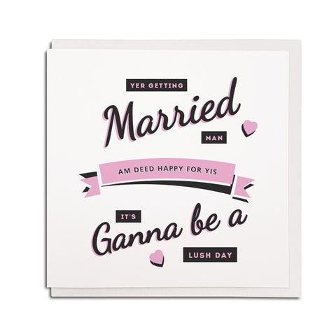 getting married it's ganna be a lush day. Funny geordie wedding card