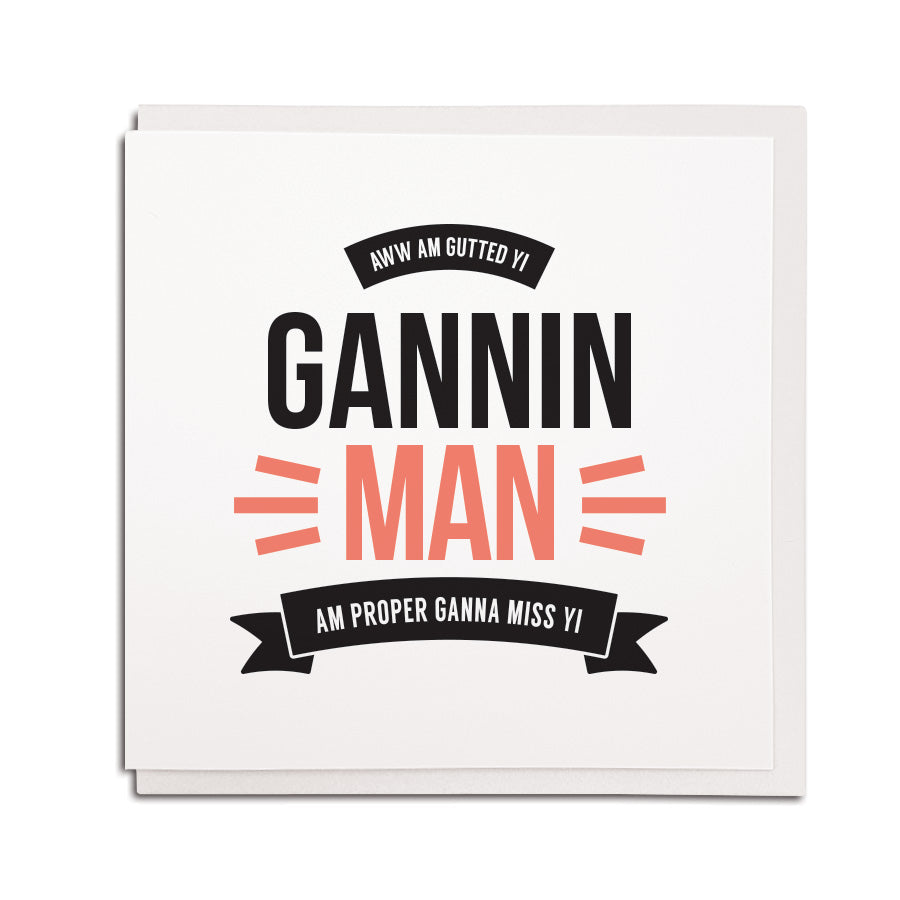 newcastle & geordie accent themed unique greeting card designed & made in the north east by Geordie Gifts. Card reads: Aww am gutted yi gannin man - Am proper ganna miss yi