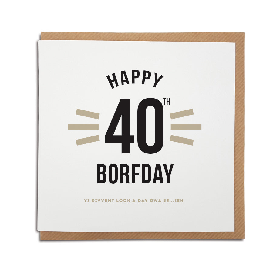 40th birthday. Funny geordie card. Newcastle cards shop