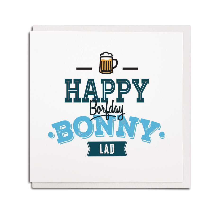 happy borfday bonny lad. Geordie birthday cards featuring newcastle and northeast dialect