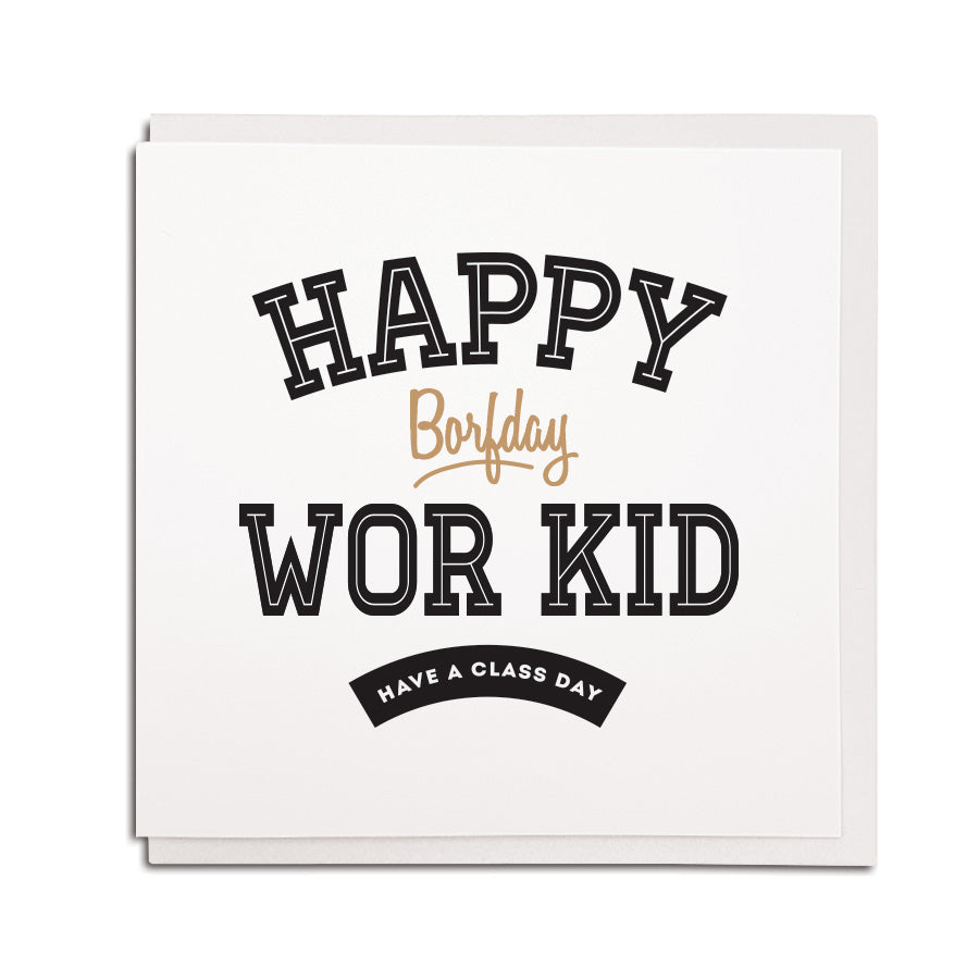 funny geordie accent newcastle and northeast dialect greeting card which reads: happy borfday wor kid - have a class day. Newcastle card and gift shop northeast