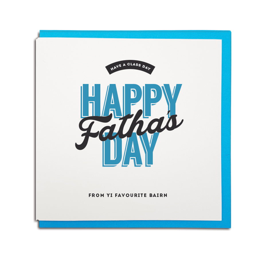 Geordie fathers day card which reads: have a class day. Happy Fatha's day from yi favourite bairn