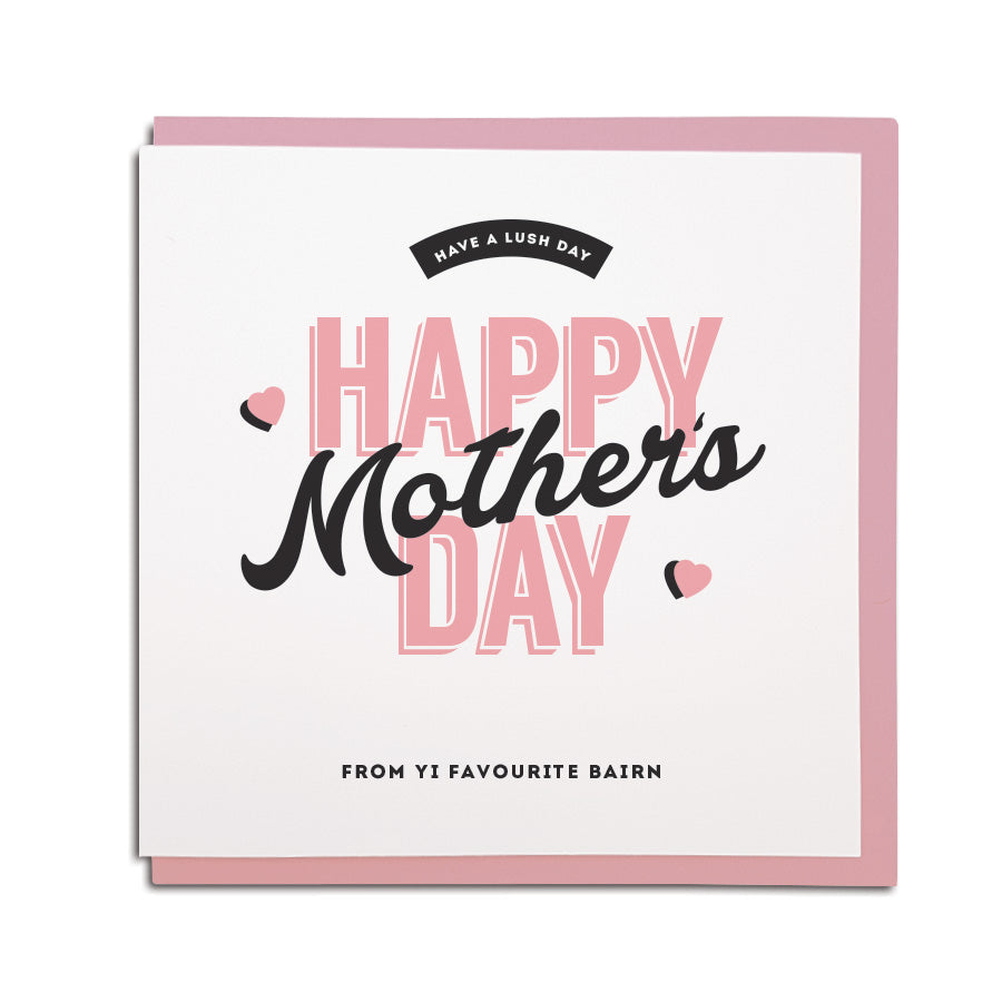 Happy Mother's day from yi favourite bairn geordie mam card