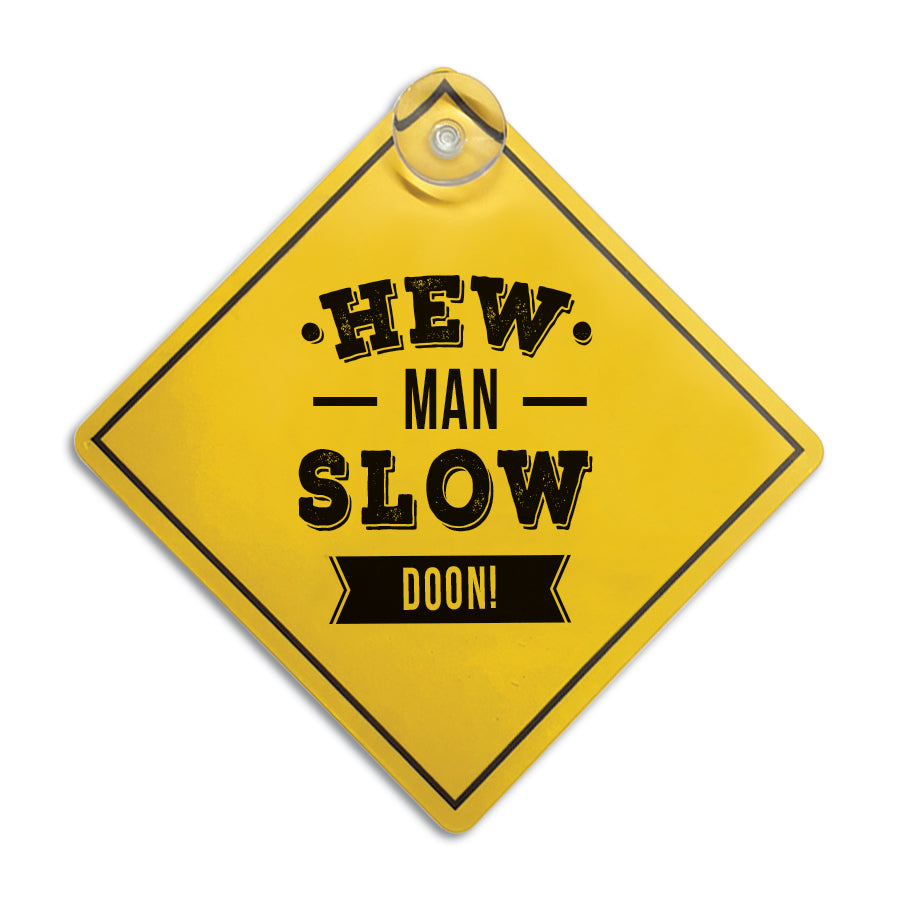 funny geordie card window sign which reads hew man slow doon. Stick it on your back or side windows. perfect gift for a newcastle friend or driver