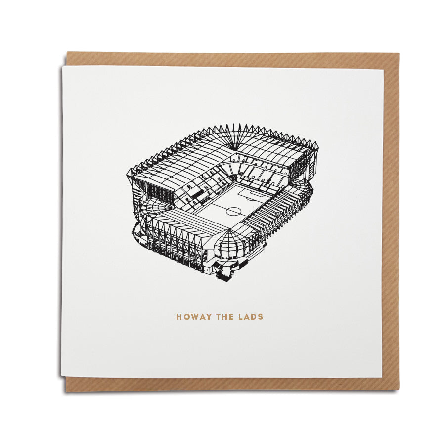 newcastle united themed greeting card for birthdays and all occasions for a nufc fan which reads: (and drawn illustration of St James' Park) - Howay the lads. Designed by geordie gifts card shop