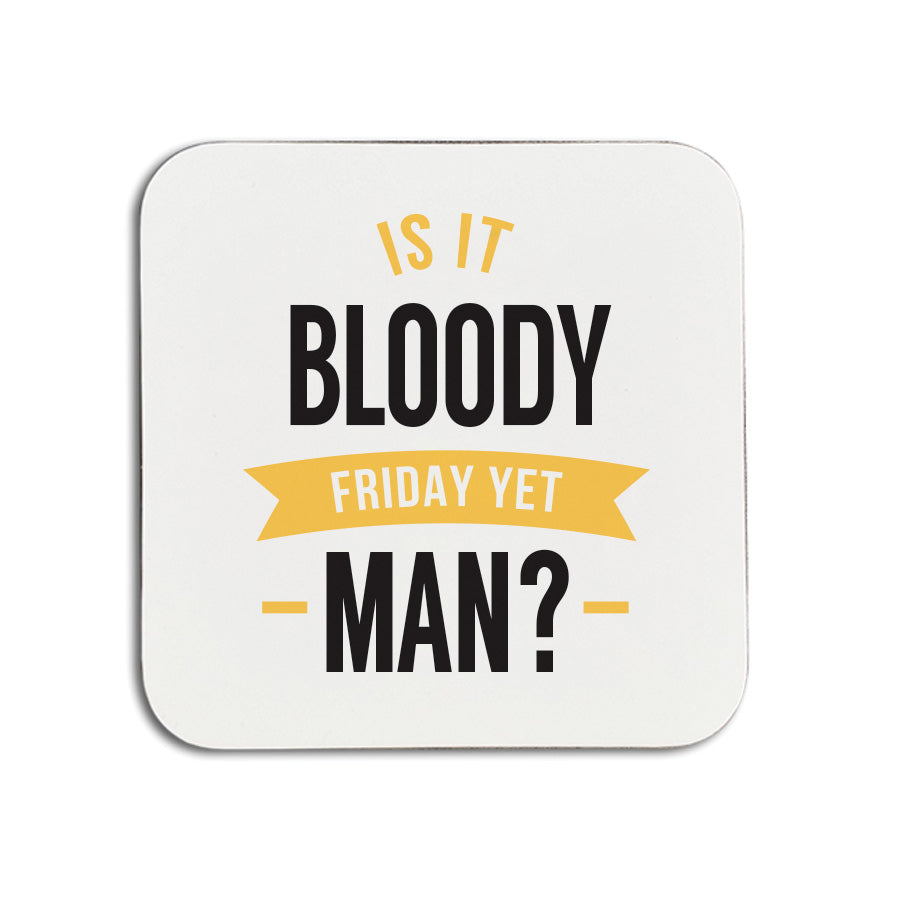 Is it bloody friday yet man. Funny geordie gifts coaster. Perfect newcastle gift for an office friend