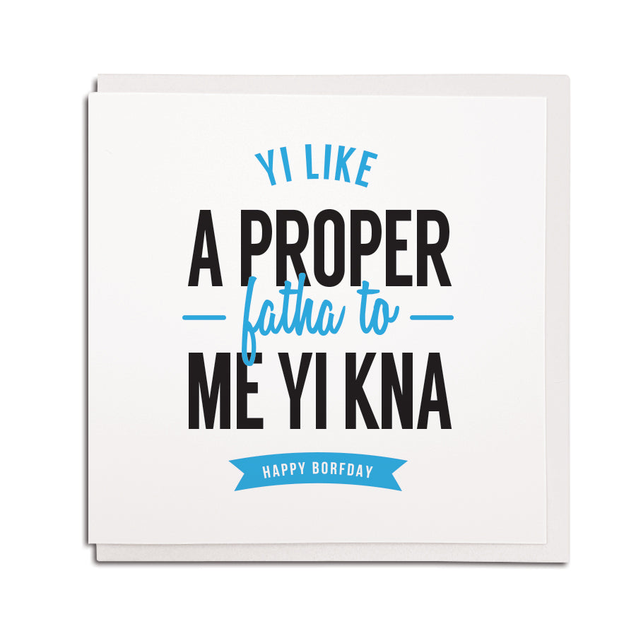 yi like a proper fatha to me yi kna gerodie card for a step father or step dad birthday card newcastle accent gift shop in the grainger market