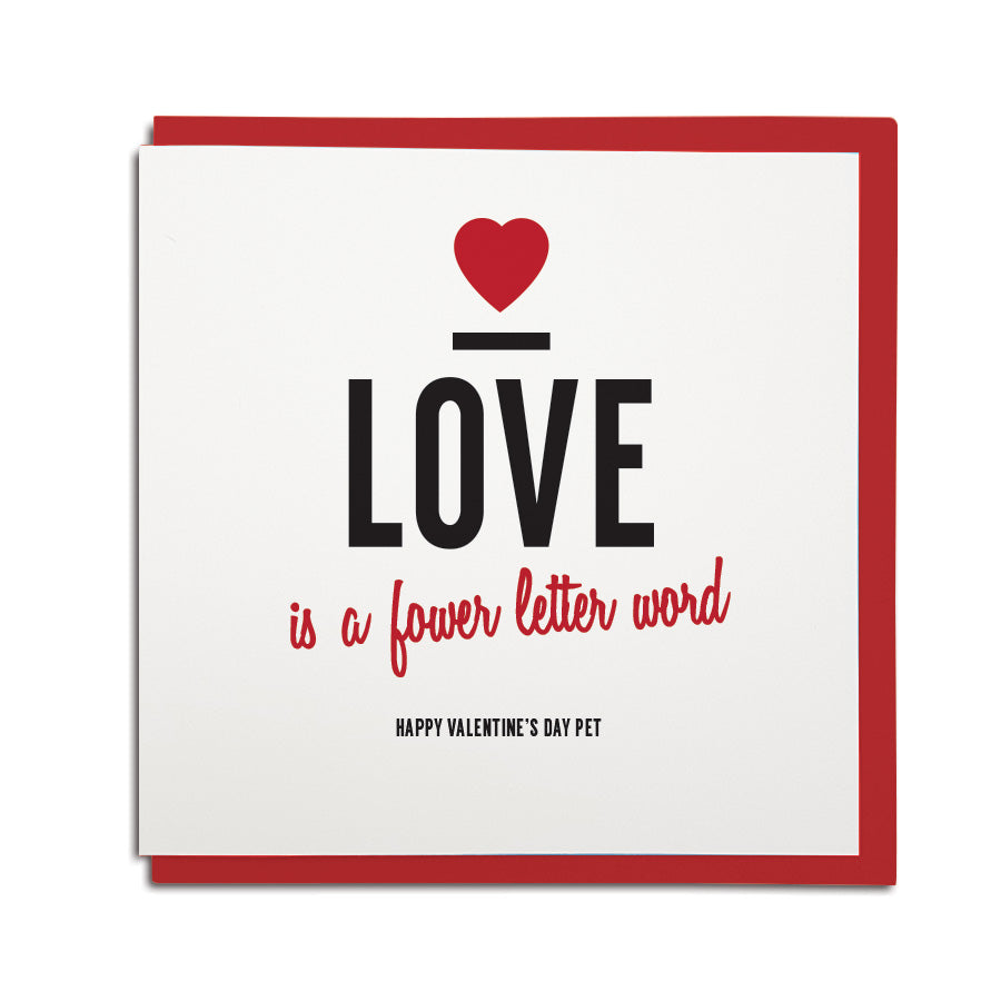 love is a fower (geordie for four) letter word. Funny valentines day geordie card