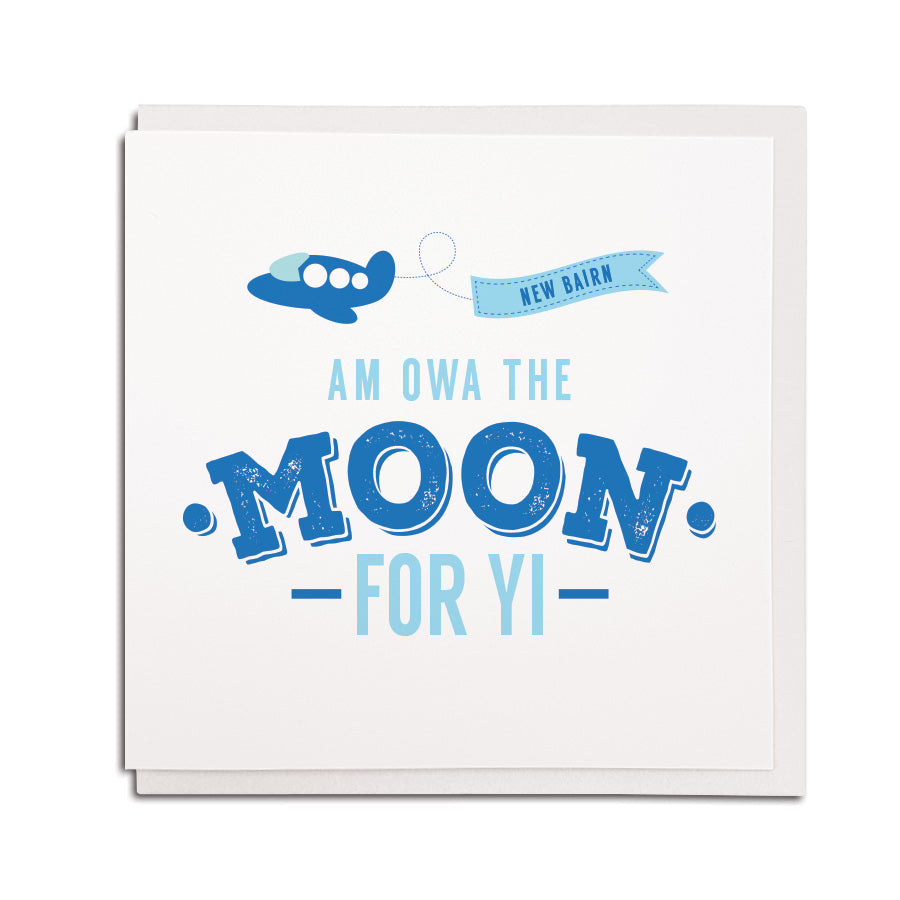funny geordie dialect new born baby boy greeting card designed & made in Newcastle, North East by Geordie Gifts. Card reads: New Bairn - Am owa the moon for yi. Blue toned colours are used.
