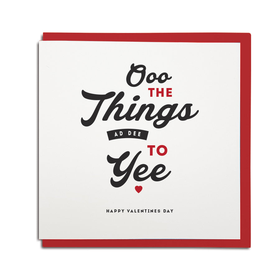 ooo the things ad dee to yee funny valentines day geordie card