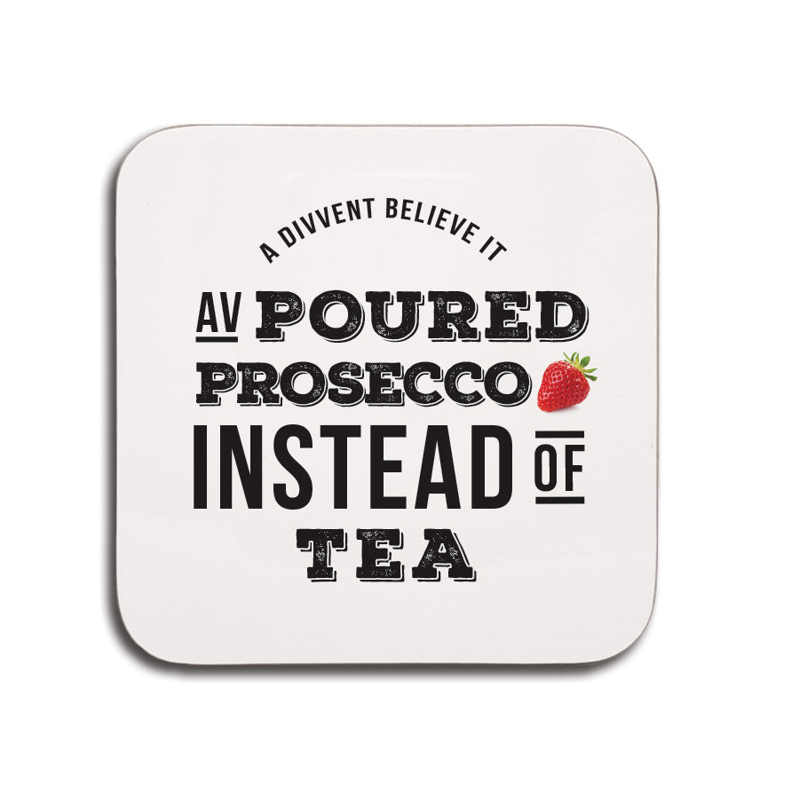 Poured prosecco instead of tea funny geordie gifts coaster small present