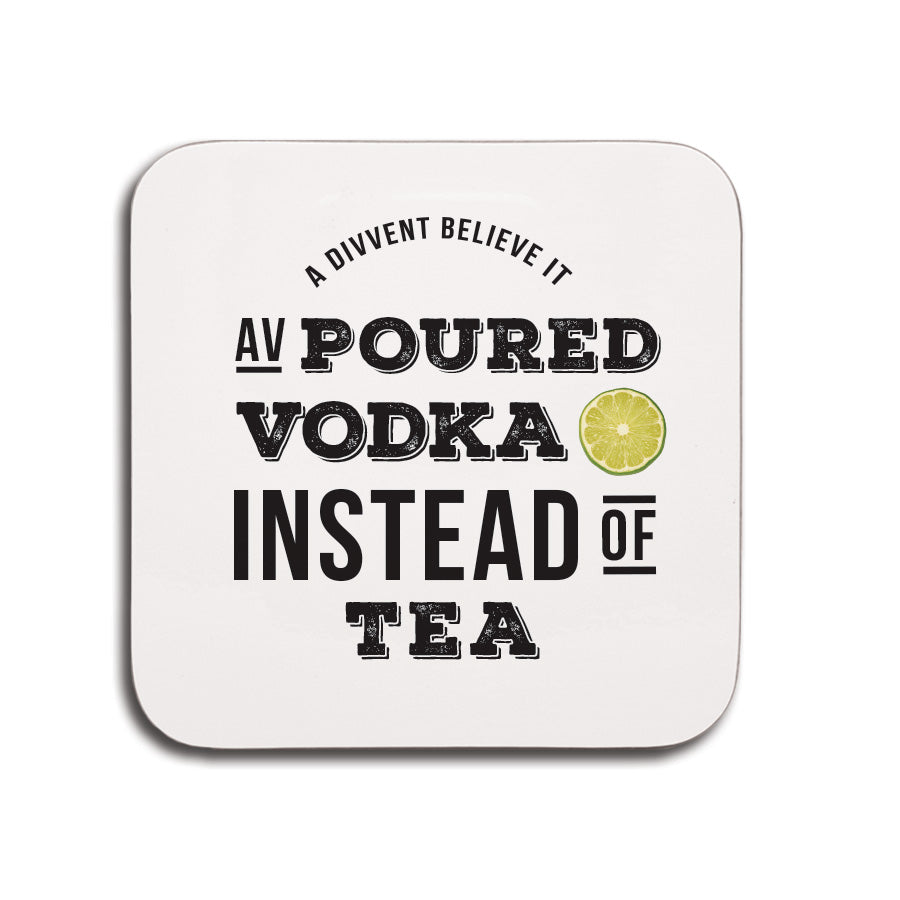 Poured Vodka instead of tea funny geordie gifts coaster small present