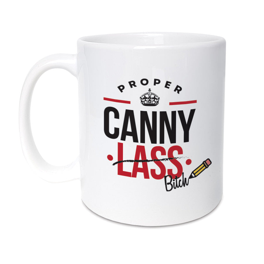 proper canny lass (crossed out and replaced with bitch) funny geordie gifts mug for a friend and mate