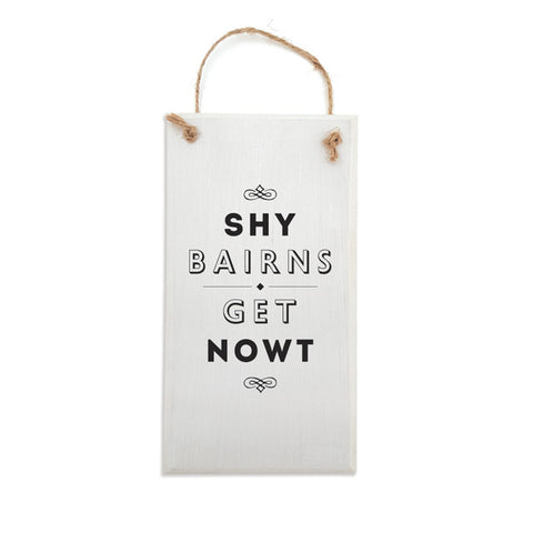 shy bairns get nowt, a phrase most geordies will say. Unique geordie gifts plaque sign