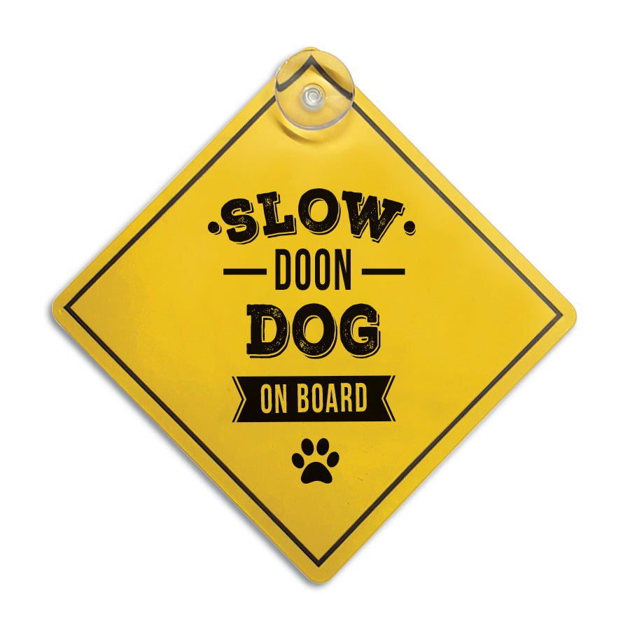 slow doon dog on board funny geordie car window sign suction cup sticker. Present for a dog lover