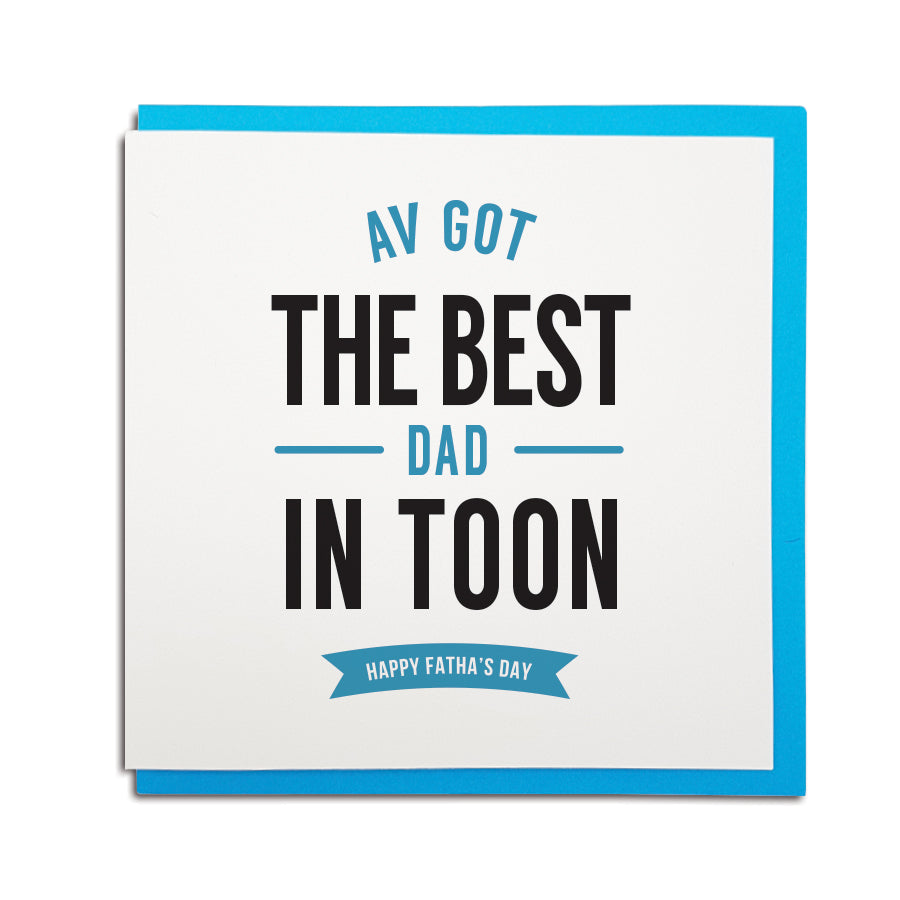 av got the best Dad in Toon. Newcastle dialect Father's day geordie card