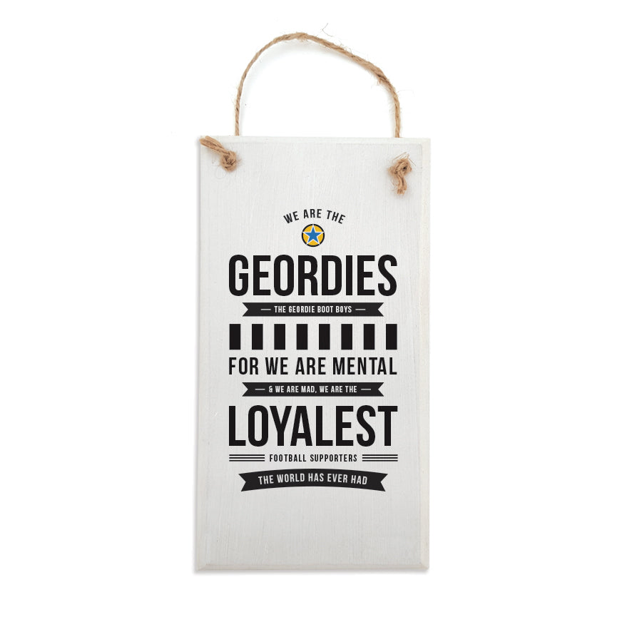 famous newcastle united football club supporters chant song. Handmade sign plaque with the lyrics: We are the Geordies The Geordie boot boys For we are mental & We are mad, We are the loyalest football supporters, The world has ever had.