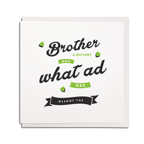 geordie brother card. A divvent kna what ad dee wivoot yee. Unique gifts for newcastle siblings