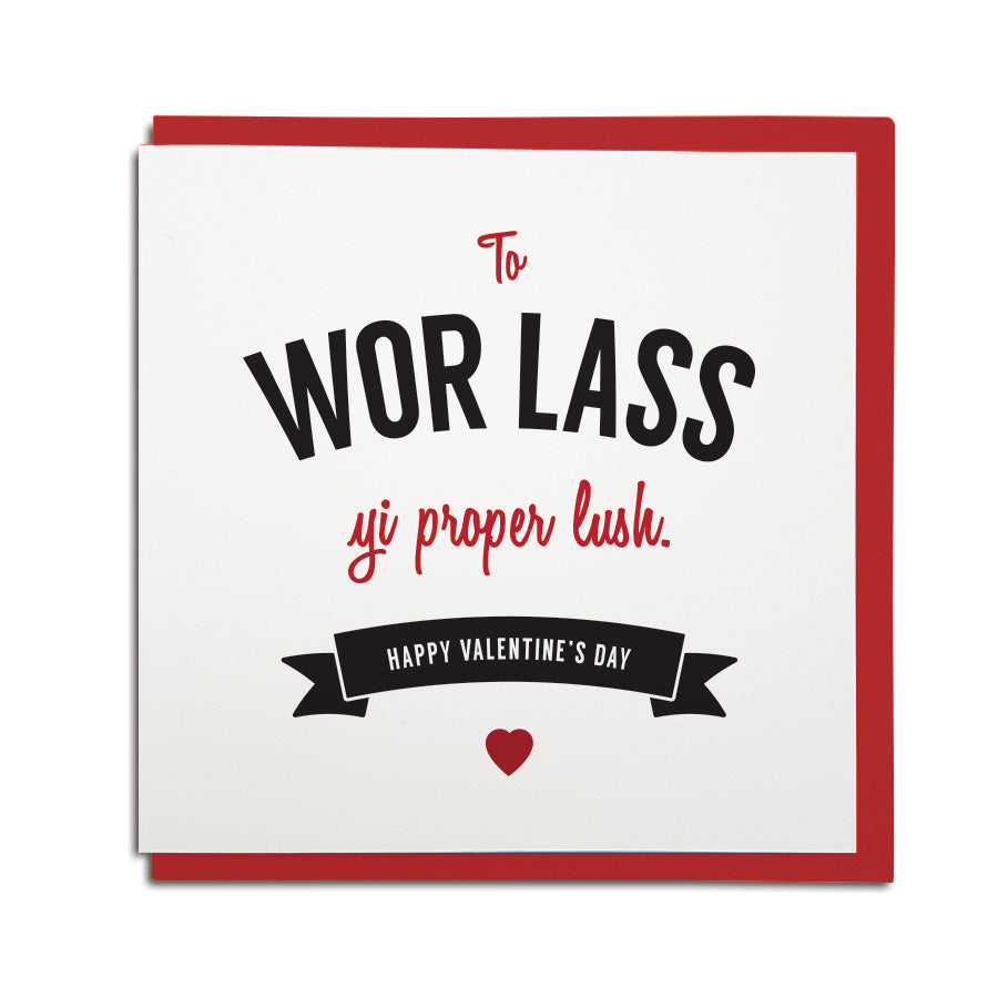 to wor lass - yi proper lush. Geordie valentines day card